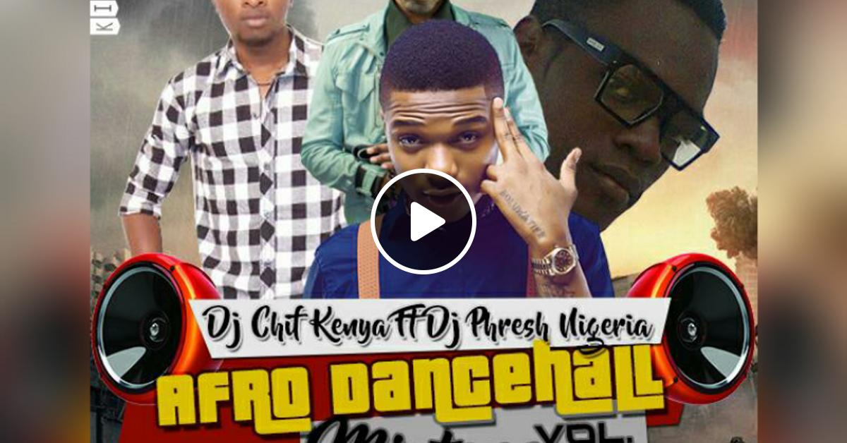 Dj Phresh Nigeria Ft Dj Chif Kenya Afro Dancehall Mix Vol   By Dj Chif The Mixx Boss Mixcloud