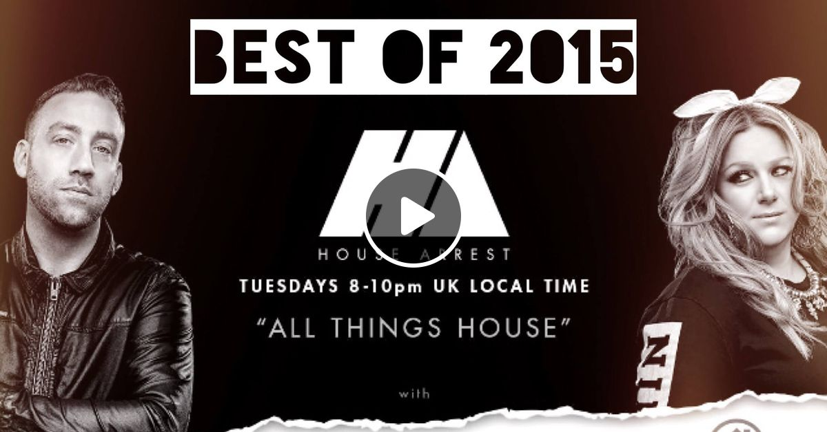House arrest with am2pm ep 68 39 best of 2015 39 3 hour for Best house music 2015