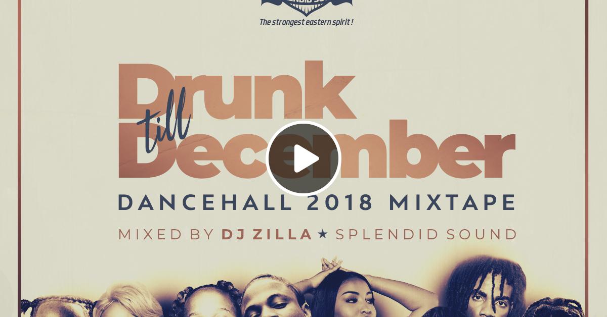 Drunk Till December 2018 - Dancehall by Splendid Sound