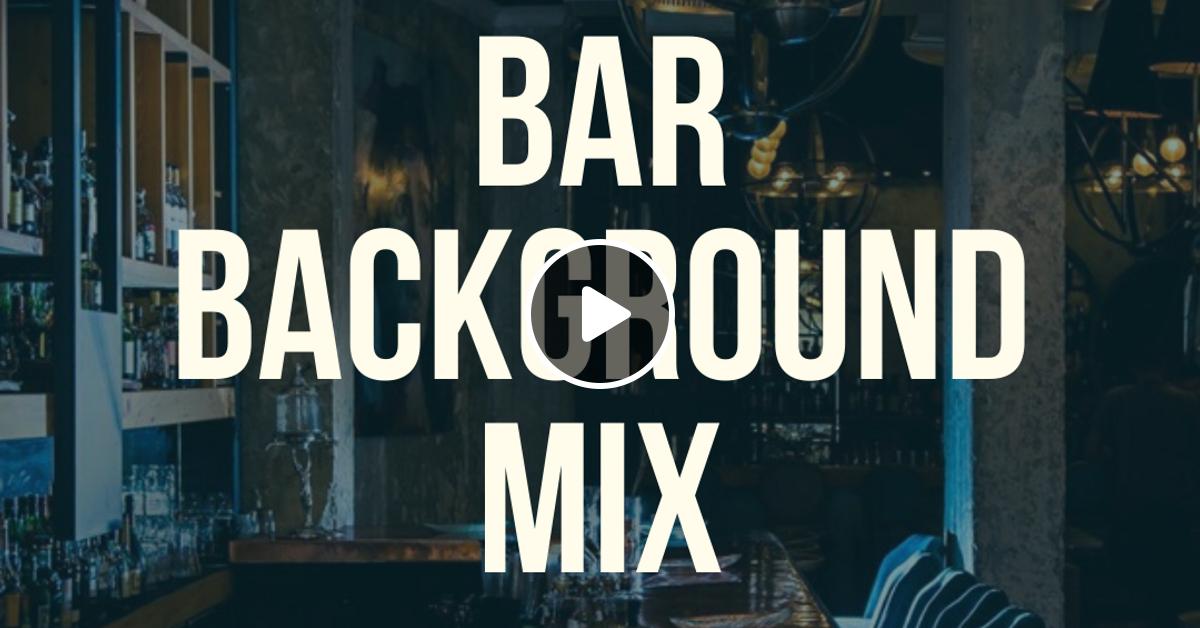 Bar Background Mix Via Djreecetoc 11 21 2019 By Dj Reece The