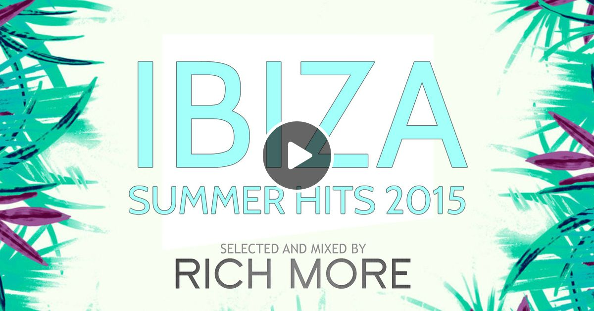 RICH MORE: Ibiza Summer Hits 2015 by RICH MORE   Mixcloud