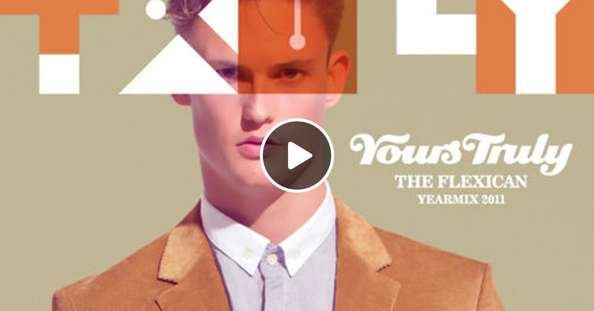 the flexican yours truly yearmix 2011