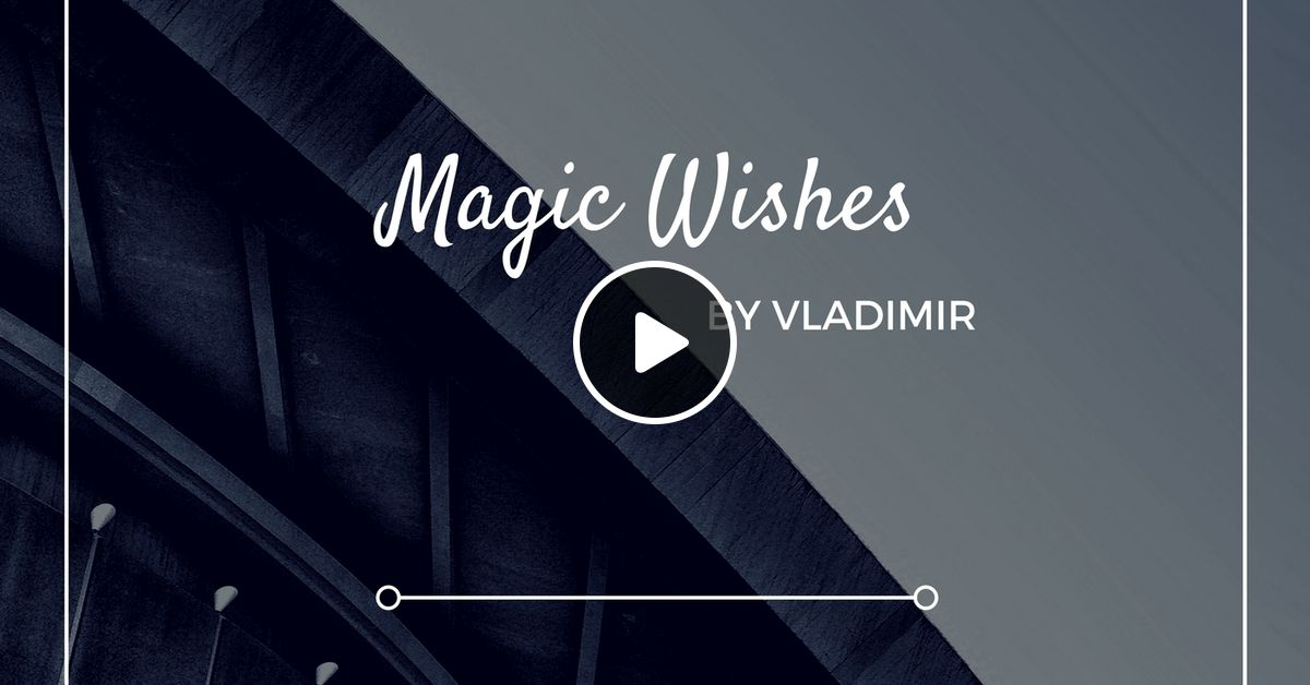 Magic Wishes by Vladimir // Episode 13 by Vladimir | Mixcloud