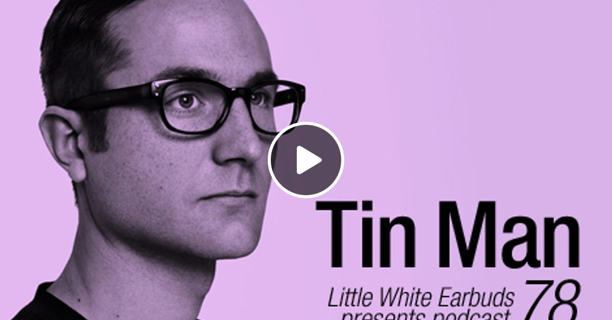 LWE Podcast 78: Tin Man by Little White Earbuds | Mixcloud