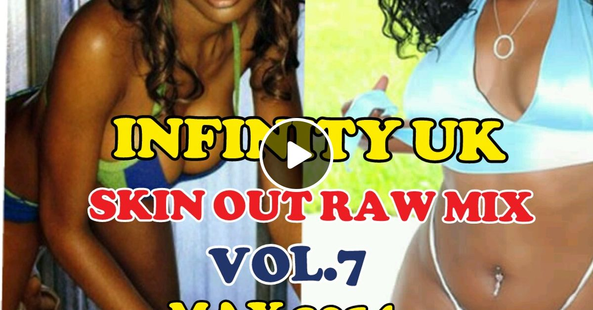 INFINITY UK SKIN OUT MIX RAW VOL 7 MAY 2014  by Infinity Dj-killer