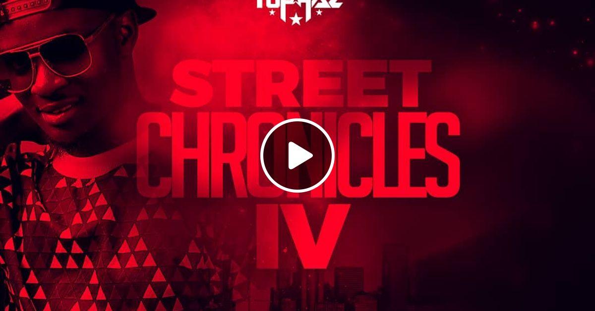 Dj Tophaz - Street Chronicles IV by Mixvault_ke | Mixcloud