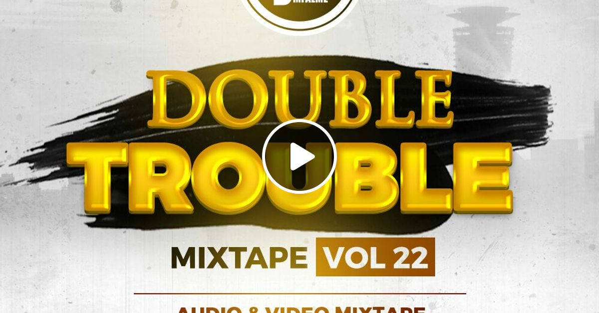 The Double Trouble Mixxtape 2017 Volume 22 by Dj Joe Mfalme   Mixcloud