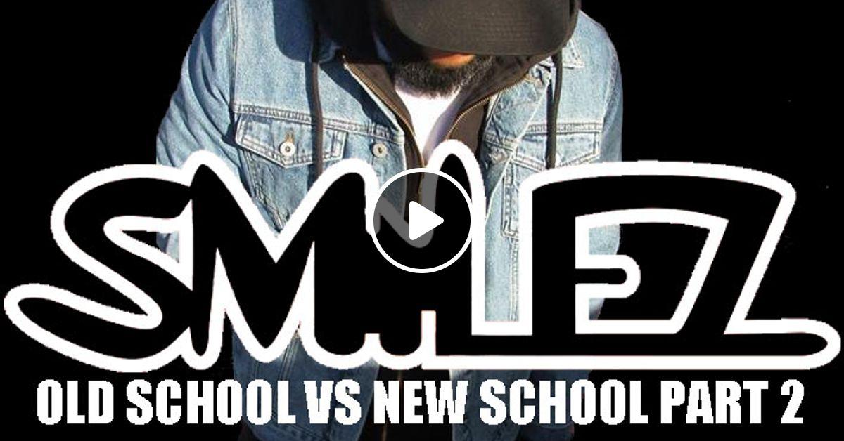 Old School vs New School Mixtape Part 2 by DJ SMILEZ | Mixcloud