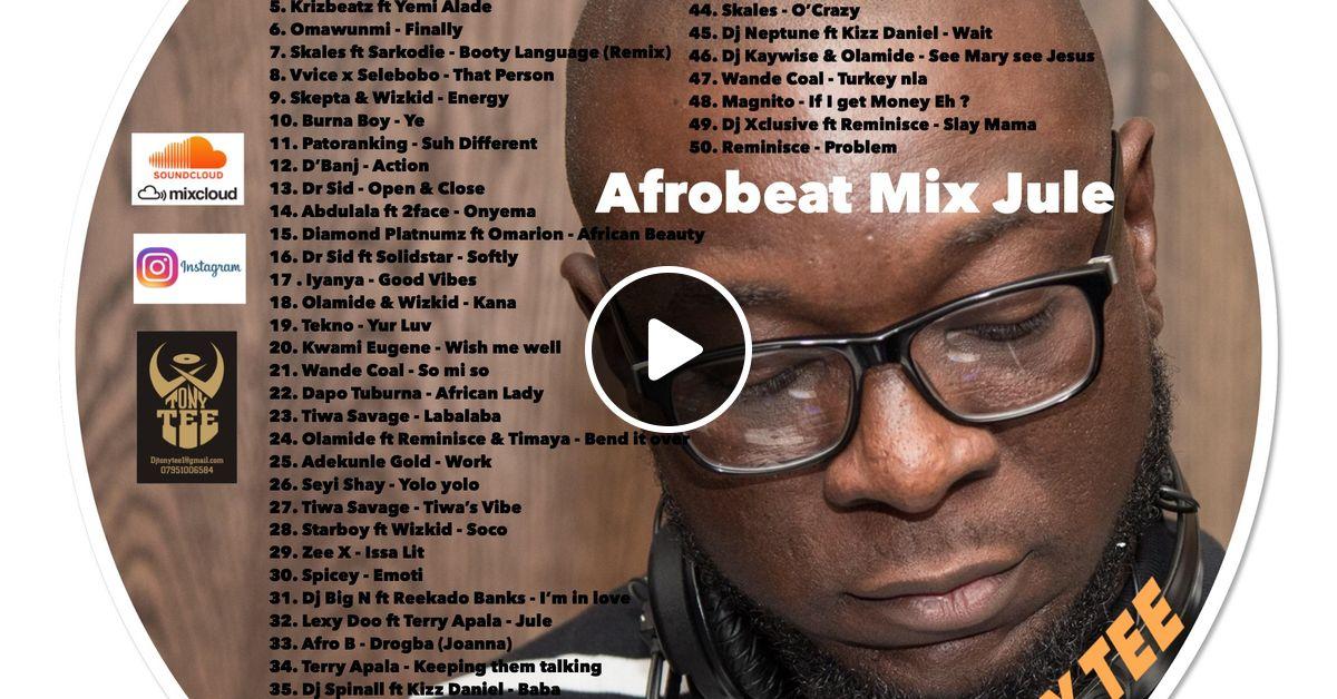 AFROBEAT JULE MIX (13 07 2018) by DJ TONY TEE | Mixcloud