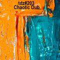 TDZ#203... Chaotic Dub.....
