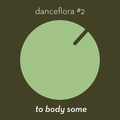 danceflora #2 — to body some