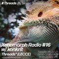 Xenomorph Radio #16 w/ konkrit - 25th Jan 21 - Threads Radio