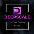 Deepscale - Nu-Disco Sessions #003