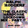 Ralph Rodgers Classic Hardcore Lock Down Mix Part 1 (Breakbeat)