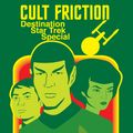 Cult Friction 10.10.14 Destination STAR TREK LONDON 2014 Special #DST3 #STARTREK