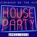 CISKOMAN ON THE MIX - HOUSE PARTY APRIL 2018