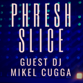 Phresh Slice 031: GUEST DJ - MIKEL CuGGa