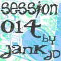 "Jank JD Presents: ""SESSIONS"" (Session 014 Continuos Mix)"