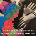 .::Indie~Indie Soul~Electronic Mixtape 19Jun2019 by Mark Dias