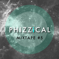 Let's get phizzical - mixtape#5