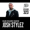 Club Killers Radio #323 - Josh Stylez