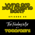 The Friday Mix by Togarashi - #80 Who are you calling soft?