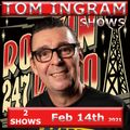 Tom Ingram Two Shows Feb 14th 2021 - Rockin 247 Radio