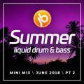 Johnny B Summer Liquid Drum & Bass Mix June 2018 Part 2
