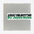 DJ Jaymz Nylon – Adult Selections #277