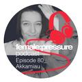 female:pressure podcast Episode 80: Akkamiau