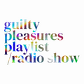 Guilty Pleasures Playlist / Radio Show - Academic Audio Piece (May 2020)