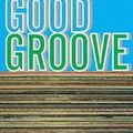 The Good Groove Part 1