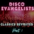 DISCO EVANGELISTS - CLASSICS REVISITED PART 1