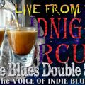 """LIVE from the Midnight Circus """"Indie Blues Double Shot"""" 8/25/2018"""