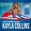 Club Killers Radio #268 - Kayla Collins (4th Of July Mix)
