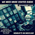 We Need More Crates Radio - Episode 143