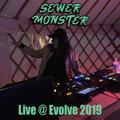 SEWER MONSTER Live @ Evolve 2019