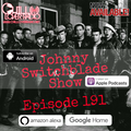 The Johnny Switchblade Show #191
