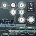 dj gezvolt show 21 (bigroom; psy-trance; hard dance; electro house; future house; house)