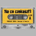 Na co czekasz?! Podcast 024 - Sourge & Venzio