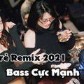 Nhạc Trẻ Remix 2021 Mới Nhất Hiện Nay - Nonstop Bass Cực Mạnh - Việt Mix 2021