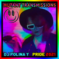 Mutant Transmissions PRIDE Special 2021 with DJ Polina Y