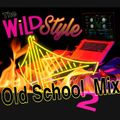 The Wild Style Old School Mix 2