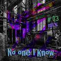 No one I know #Mix 03