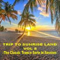 TRIP TO SUNRISE LAND VOL 8  - The Classic Trance Serie in Session -