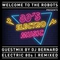"""""""Electric 80s remixed"""" a guestmix for WELCOME TO THE ROBOTS by DJ Bernard"""