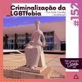 #152 Criminalização da LGBTfobia