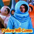 Future Will Come