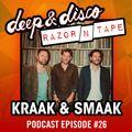 The Deep&Disco / Razor-N-Tape Podcast - Episode #26: Kraak & Smaak