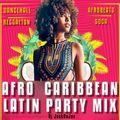 AFRO CARIBBEAN LATIN PARTY MIX By Dj JackDeJOe